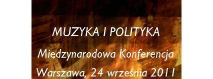 """Międzynarodowa Konferencja """"Muzyka i Polityka"""""""