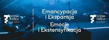 """Scena Tańca Studio 2018: III i IV odsłona projektu """"Osiem stopni wtajemniczenia w taniec"""": """"Emancypacja i Ekspansja"""" i """"Emocje i Ekstensyfikacja"""""""
