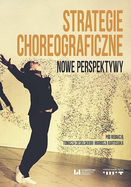"""Program wydawniczy 2017: Ukazała się książka """"Strategie choreograficzne. Nowe perspektywy"""""""