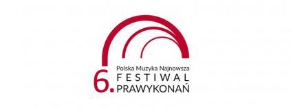 """6. Festiwal Prawykonań """"Polska Muzyka Najnowsza"""""""