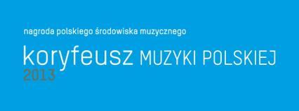 Znamy nominowanych do nagrody Koryfeusz Muzyki Polskiej 2013