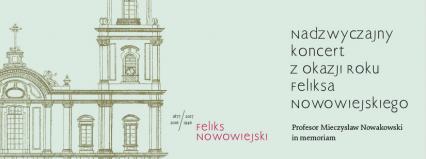 """Nadzwyczajny koncert z okazji Roku Feliksa Nowowiejskiego """"Profesor Mieczysław Nowakowski in memoriam"""""""