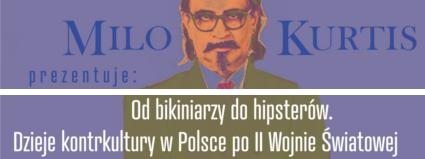 Od bikiniarzy do hipsterów. Dzieje kontrkultury w Polsce po II Wojnie Światowej
