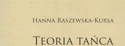 """Program wydawniczy 2018: Ukazała się książka """"Teoria tańca w polskiej praktyce"""" autorstwa Hanny Raszewskiej-Kursy"""