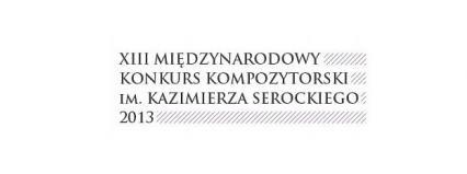 XIII Międzynarodowy Konkurs Kompozytorski im. Kazimierza Serockiego 2013